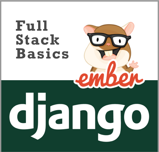 ELI5 Full Stack Basics: breakthrough with Django & EmberJS