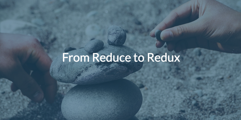 From Reduce to Redux: Understanding Redux by Building Redux