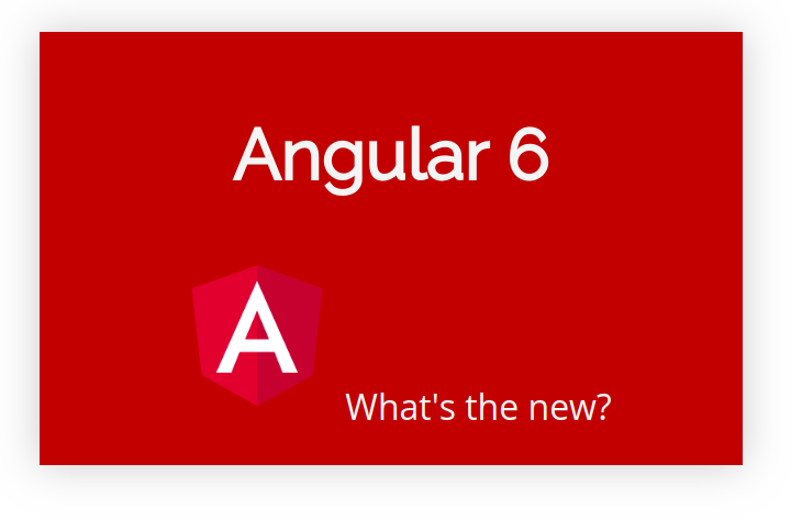 Angular 6 and its new features — explained in three minutes