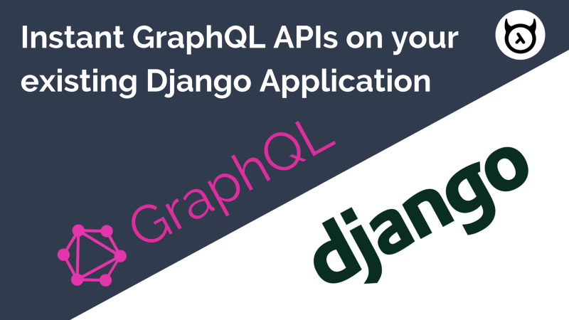 How to get instant GraphQL APIs on your existing Django application