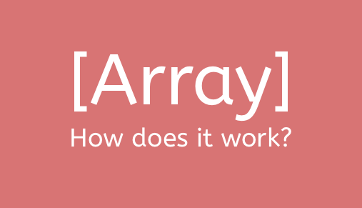 An overview of how arrays work