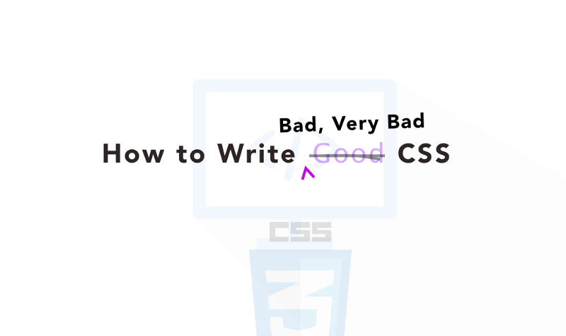 How to write truly terrible CSS