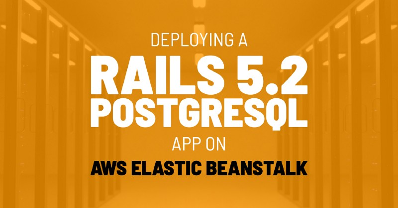 How to deploy a Rails 5.2 PostgreSQL app on AWS Elastic Beanstalk