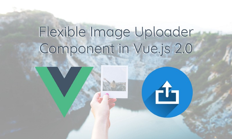 How to build a flexible image uploader component using Vue