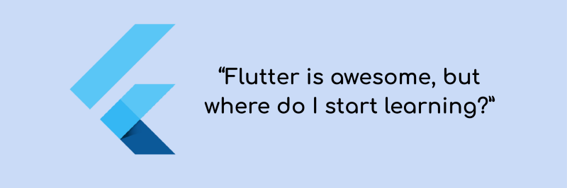 """Flutter is awesome, but where do I start learning?"""