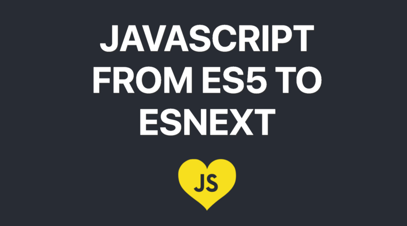 ES5 to ESNext — here's every feature added to JavaScript since 2015
