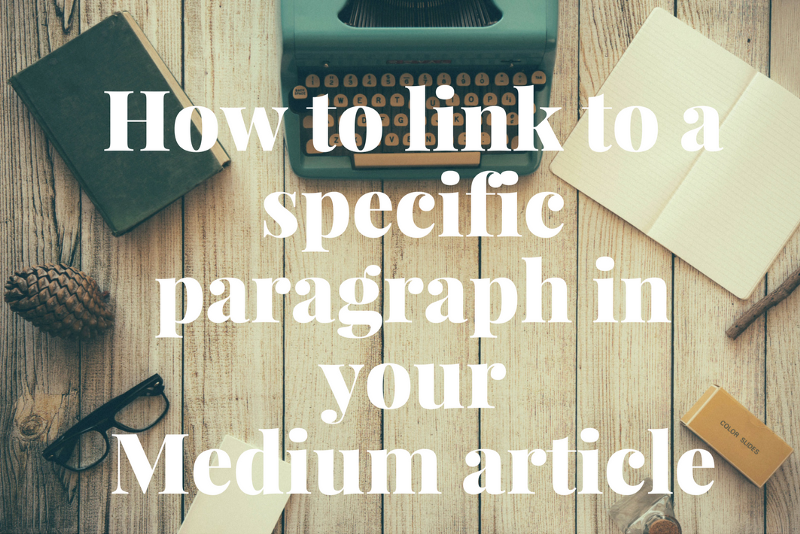 How to link to a specific paragraph in your Medium article (2018 Table of Contents method)
