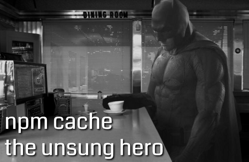 npm cache: the unsung hero