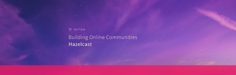 Building online communities: Hazelcast