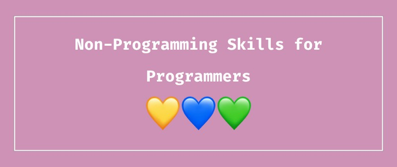 The Most Important Non-Programming Skills for Programmers