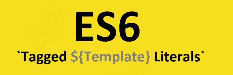 ES6 Tagged Template Literals
