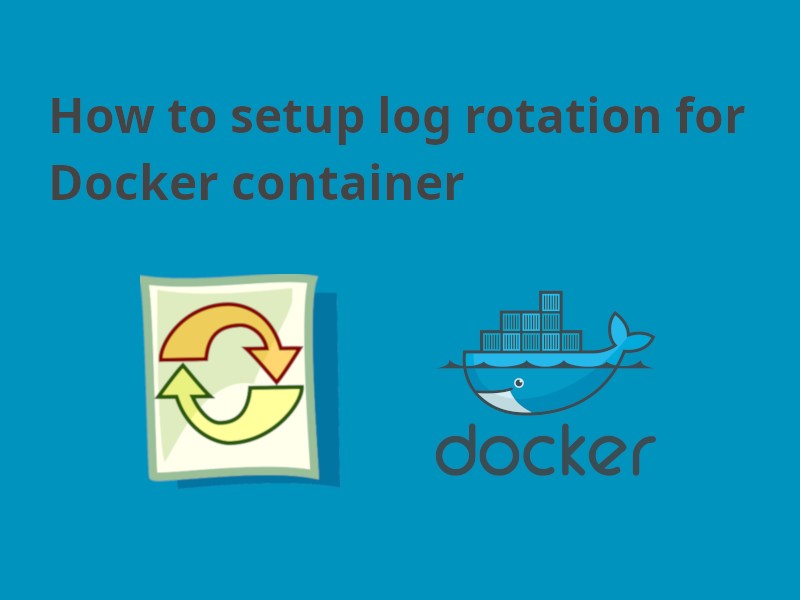 How to setup log rotation for a Docker container
