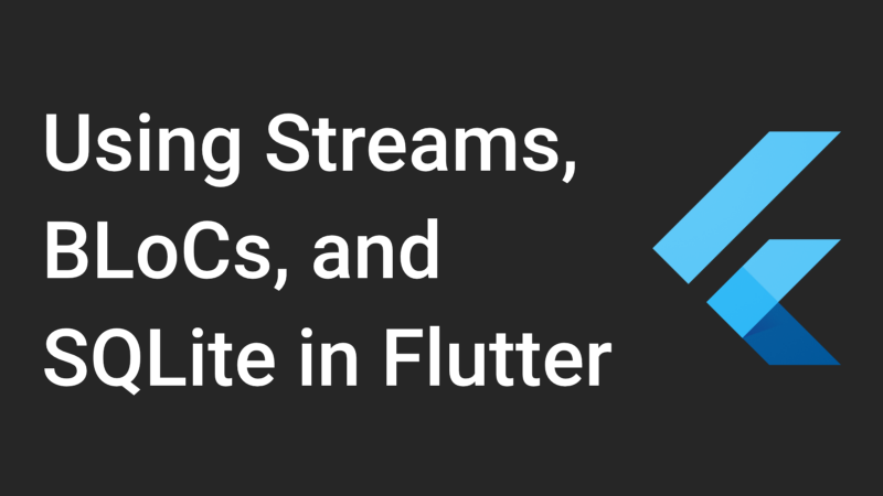 How to use Streams, BLoCs, and SQLite in Flutter