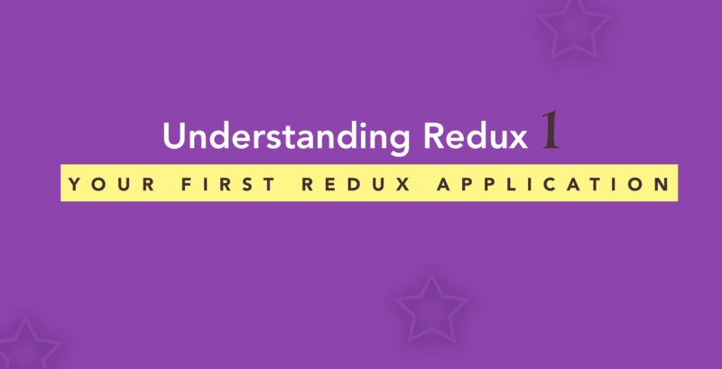 Understanding Redux: The World's Easiest Guide to Beginning
