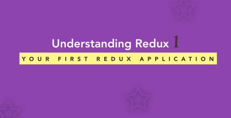 Understanding Redux: The World's Easiest Guide to Beginning Redux