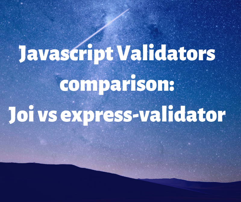 How to choose which validator to use: a comparison between Joi & express-validator