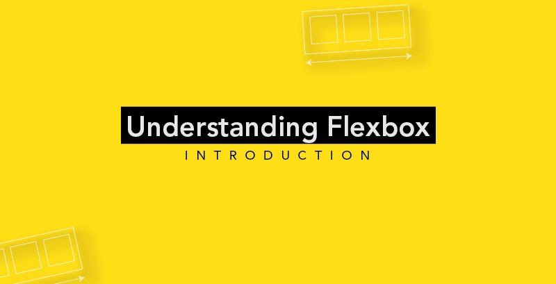 Understanding Flexbox: Everything you need to know