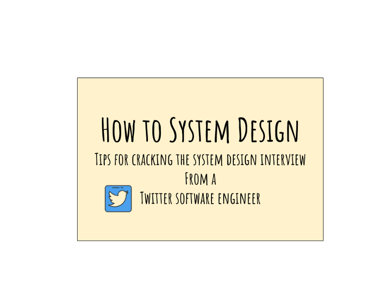 Crack The System Design Interview Tips From A Twitter Software Engineer