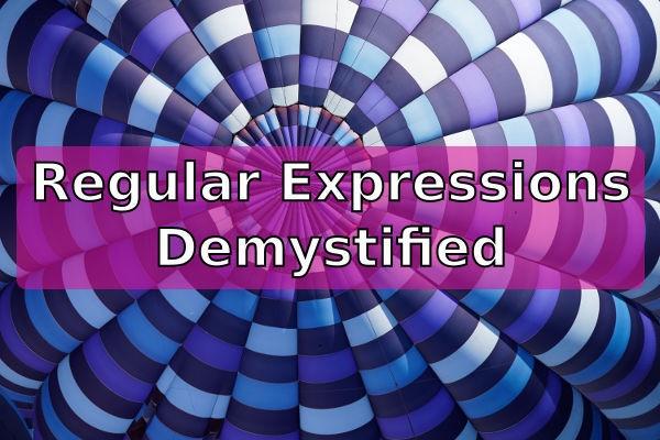 Regular Expressions Demystified: RegEx isn't as hard as it looks